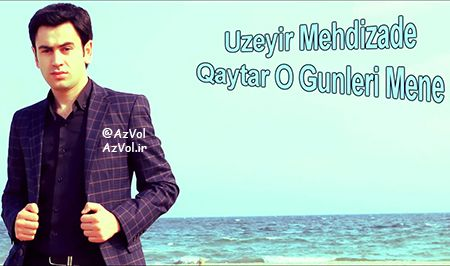 دانلود آهنگ آذربایجانی Uzeyir Mehdizade به نام Qaytar O Gunleri Mene